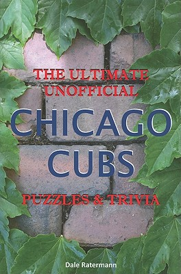 The Ultimate Unofficial Chicago Cubs Puzzles & Trivia By Ratermann, Dale